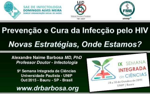 Alexandre Naime Barbosa MD, PhD Professor Doutor - Infectologia 9ª Semana Integrada de Ciências Universidade Paulista - UN...