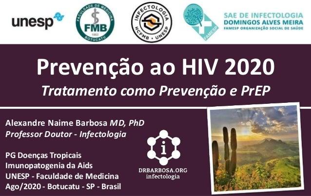 Prevenção ao HIV 2020 Tratamento como Prevenção e PrEP Alexandre Naime Barbosa MD, PhD Professor Doutor - Infectologia PG ...