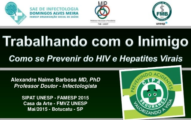 Alexandre Naime Barbosa MD, PhD Professor Doutor - Infectologista SIPAT UNESP - FAMESP 2015 Casa da Arte - FMVZ UNESP Mai/...