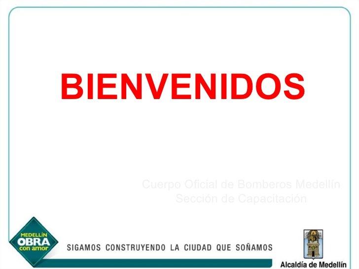 BIENVENIDOS Cuerpo Oficial de Bomberos Medellín Sección de Capacitación