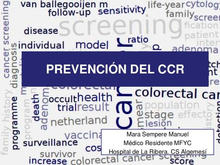 PREVENCIÓN DEL CCR              Mara Sempere Manuel            Médico Residente MFYC        Hospital de La Ribera. CS Alge...