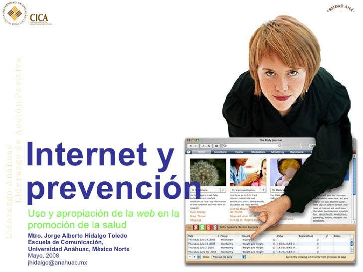 Internet y prevención Mtro. Jorge Alberto Hidalgo Toledo Escuela de Comunicación,  Universidad Anáhuac, México Norte Mayo,...
