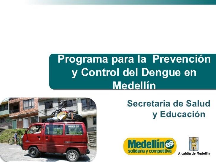 Secretaria de Salud  y Educación  Programa para la  Prevención y Control del Dengue en Medellín