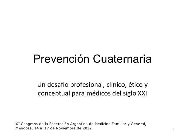 Prevención Cuaternaria           Un desafío profesional, clínico, ético y           conceptual para médicos del siglo XXIX...