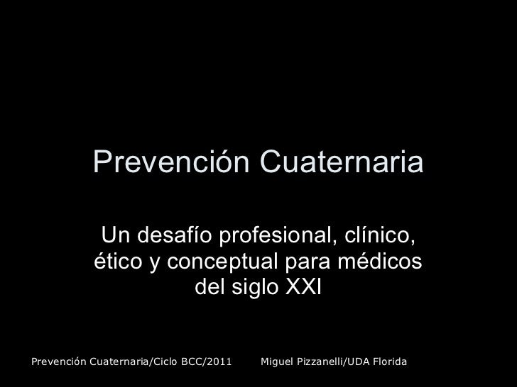 Prevención Cuaternaria Un desafío profesional, clínico, ético y conceptual para médicos del siglo XXI