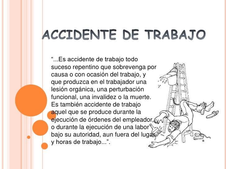 """ACCIDENTE DE TRABAJO<br />""""...Es accidente de trabajo todo suceso repentino que sobrevenga por causa o con ocasión del tra..."""