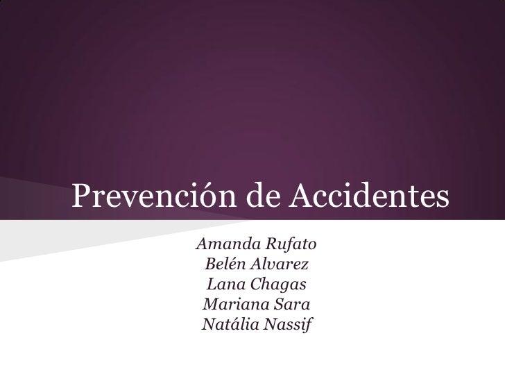 Prevención de Accidentes       Amanda Rufato        Belén Alvarez        Lana Chagas        Mariana Sara        Natália Na...