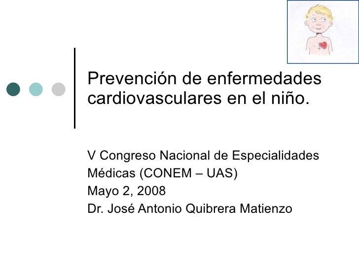 Prevención de enfermedades cardiovasculares en el niño.  V Congreso Nacional de Especialidades  Médicas (CONEM – UAS) Mayo...
