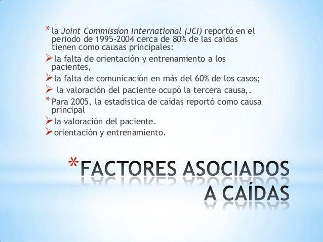* la Joint Commission International (JCI) reportó en el  periodo de 1995-2004 cerca de 80% de las caídas  tienen como caus...