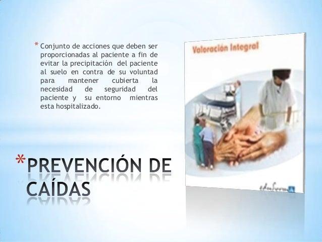 * Conjunto de acciones que deben ser     proporcionadas al paciente a fin de     evitar la precipitación del paciente     ...