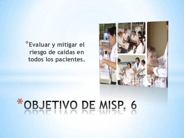 *Evaluar y mitigar el      riesgo de caídas en     todos los pacientes.*