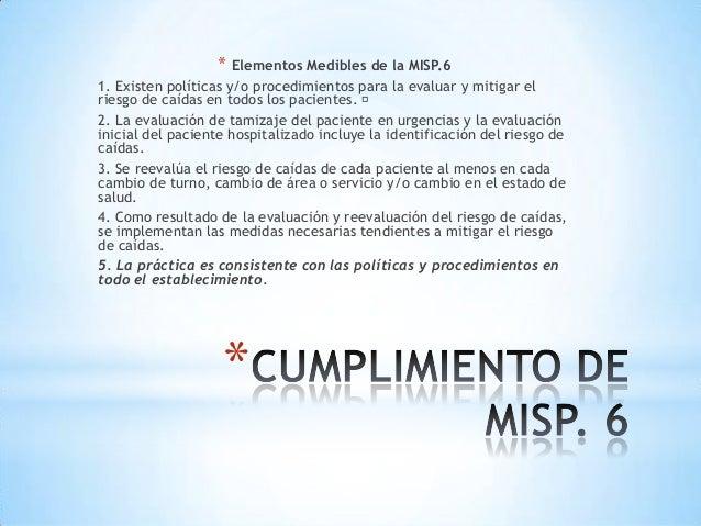 * Elementos Medibles de la MISP.61. Existen políticas y/o procedimientos para la evaluar y mitigar elriesgo de caídas en t...