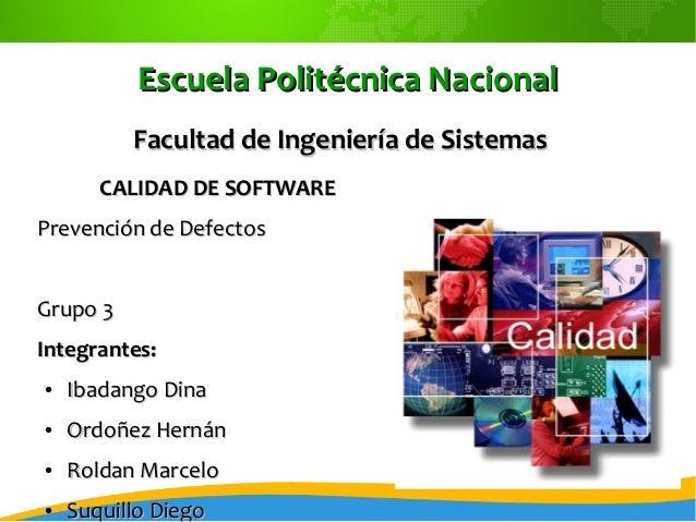Escuela Politécnica Nacional          Facultad de Ingeniería de Sistemas       CALIDAD DE SOFTWAREPrevención de DefectosGr...