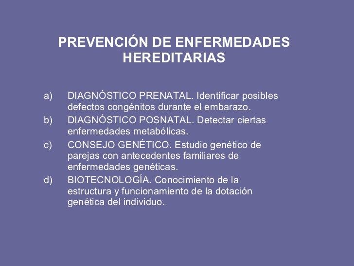 PREVENCIÓN DE ENFERMEDADES HEREDITARIAS <ul><li>DIAGNÓSTICO PRENATAL. Identificar posibles defectos congénitos durante el ...