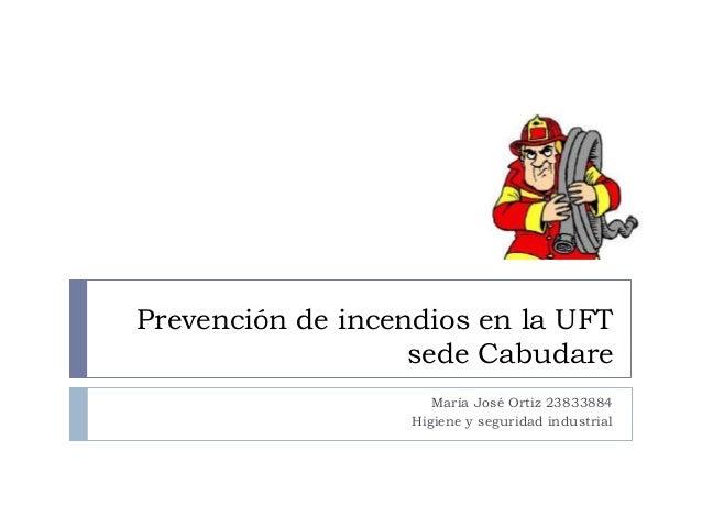 Prevención de incendios en la UFT sede Cabudare María José Ortiz 23833884 Higiene y seguridad industrial