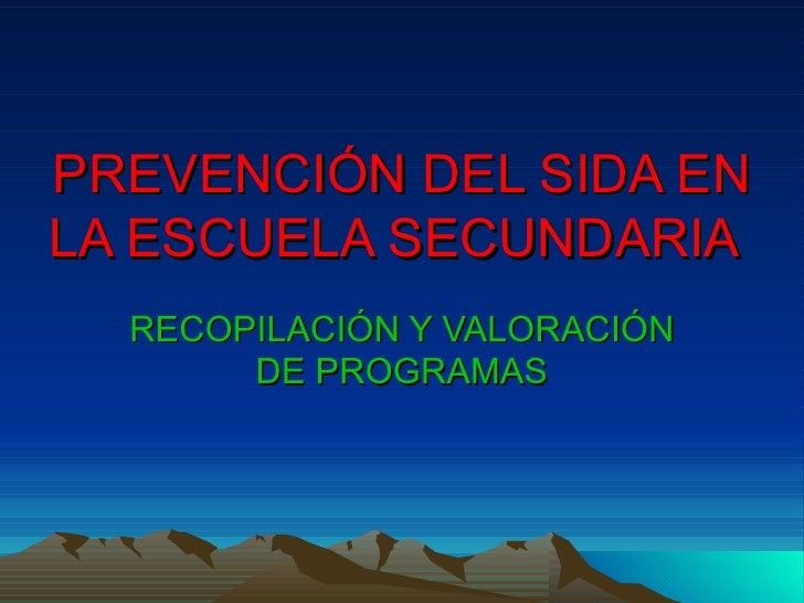 PREVENCIÓN DEL SIDA EN LA ESCUELA SECUNDARIA   RECOPILACIÓN Y VALORACIÓN DE PROGRAMAS
