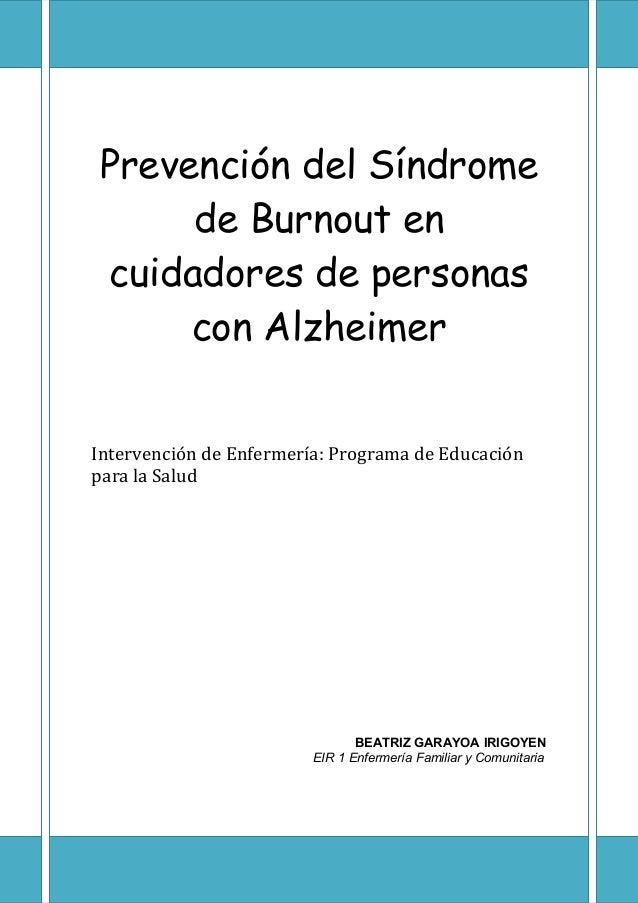 Prevención del Síndrome de Burnout en cuidadores de personas con Alzheimer Intervención de Enfermería: Programa de Educaci...