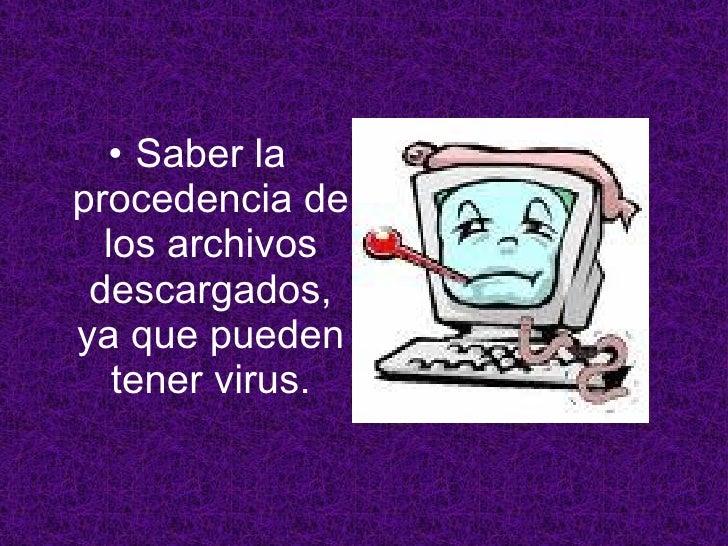 <ul><li>Saber la procedencia de los archivos descargados, ya que pueden tener virus. </li></ul>