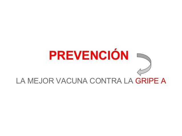 PREVENCIÓNLA MEJOR VACUNA CONTRA LA GRIPE A