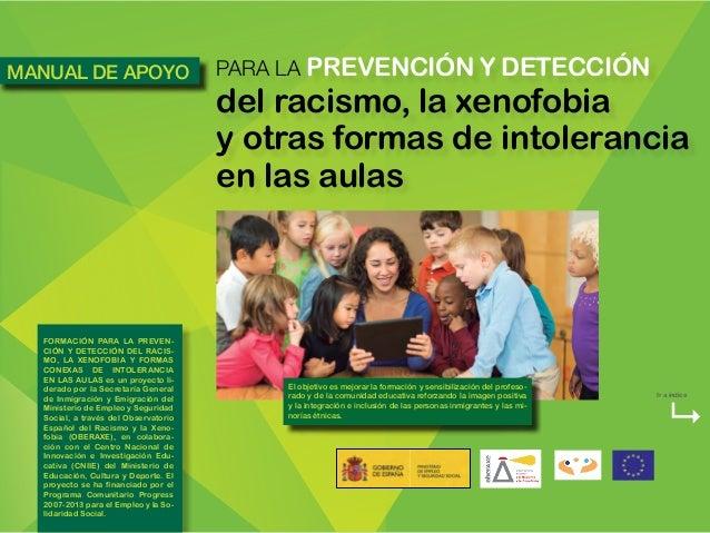 PARA LA PREVENCIÓN Y DETECCIÓN del racismo, la xenofobia y otras formas de intolerancia en las aulas El objetivo es mejora...