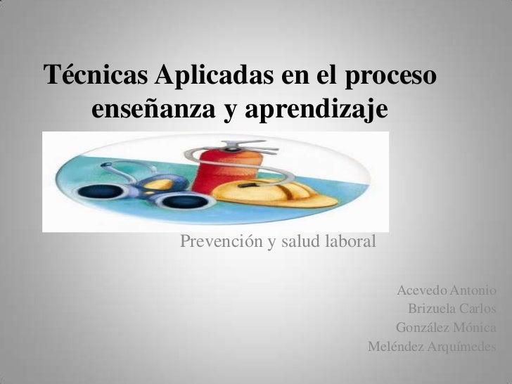 Técnicas Aplicadas en el proceso   enseñanza y aprendizaje           Prevención y salud laboral                           ...