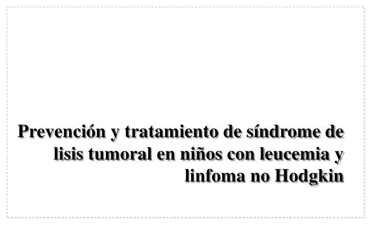 Prevención y tratamiento de síndrome de lisis tumoral en niños con leucemia y linfoma no Hodgkin<br />