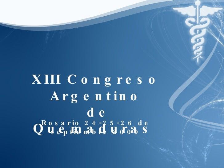 Rosario 24-25-26 de septiembre 2009 XIII Congreso Argentino de Quemaduras