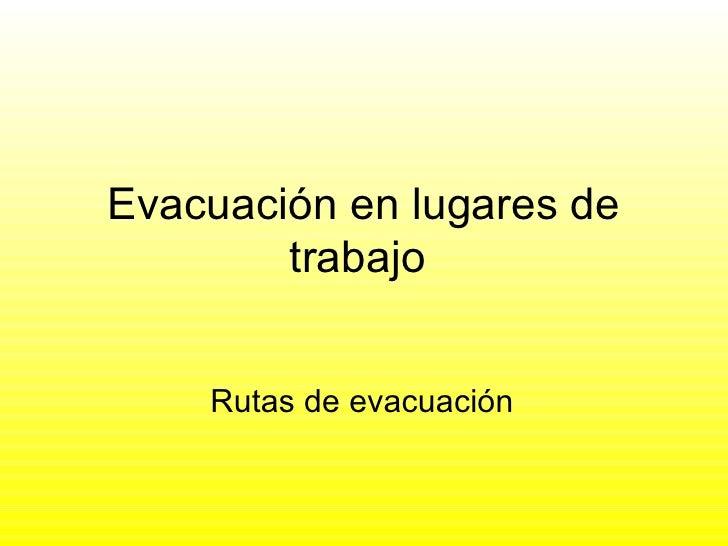Evacuación en lugares de trabajo  Rutas de evacuación