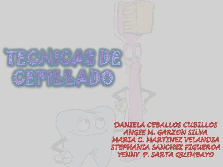 TECNICAS DE CEPILLADO<br />DANIELA CEBALLOS CUBILLOS<br />ANGIE M. GARZON SILVA<br />MARIA C. MARTINEZ VELANDIA<br />STEPH...