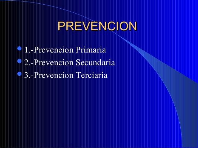 PREVENCIONPREVENCION1.-Prevencion Primaria2.-Prevencion Secundaria3.-Prevencion Terciaria