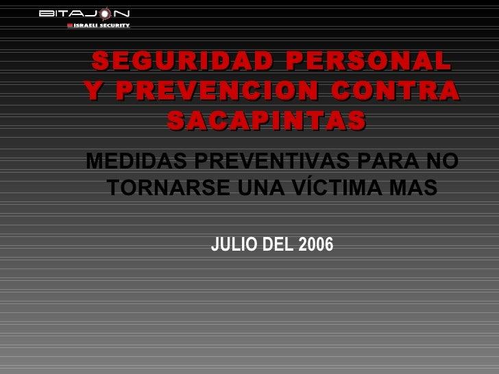 SEGURIDAD PERSONAL Y PREVENCION CONTRA SACAPINTAS  MEDIDAS PREVENTIVAS PARA NO TORNARSE UNA VÍCTIMA MAS JULIO DEL 2006