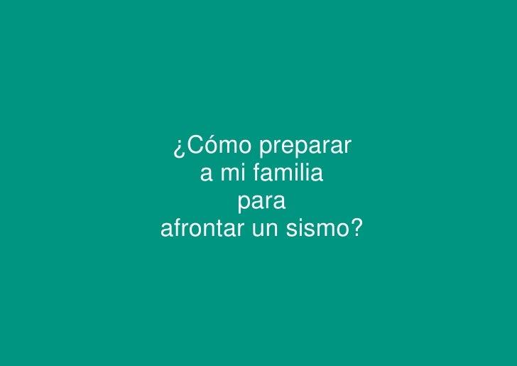 ¿Cómo preparar    a mi familia       paraafrontar un sismo?
