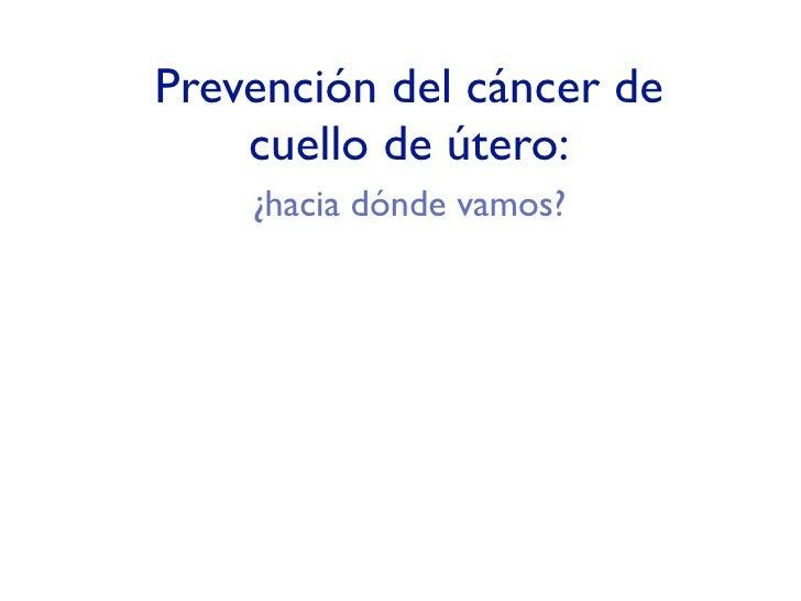 Prevención del cáncer de     cuello de útero:     ¿hacia dónde vamos?