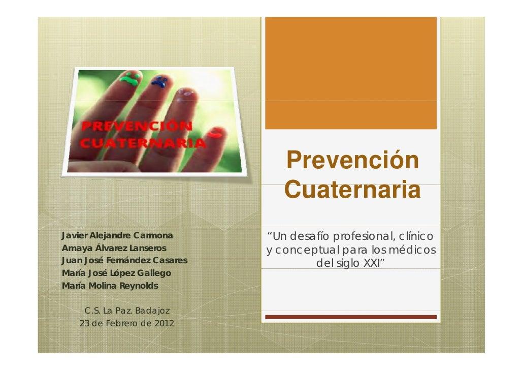 Prevención                                 Cuaternaria                                 C t      iJavier Alejandre Carmona ...