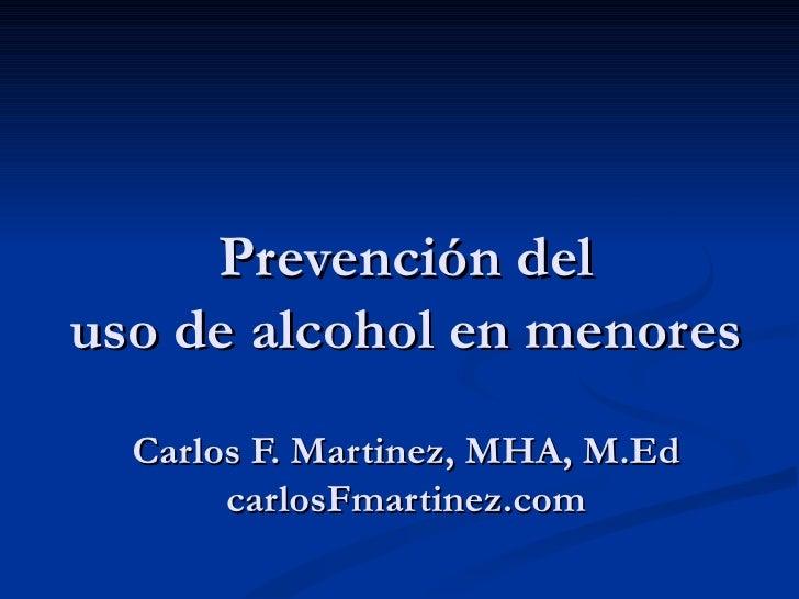Prevención deluso de alcohol en menores  Carlos F. Martinez, MHA, M.Ed       carlosFmartinez.com