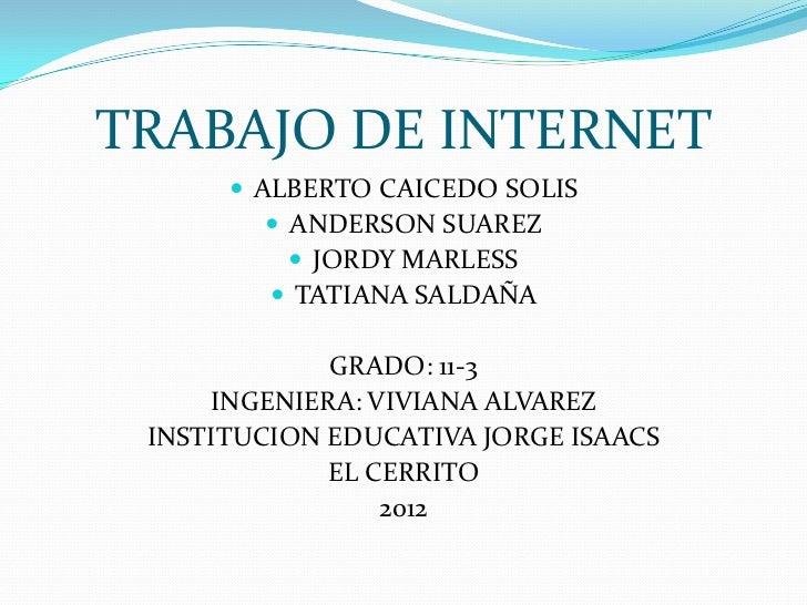 TRABAJO DE INTERNET       ALBERTO CAICEDO SOLIS          ANDERSON SUAREZ            JORDY MARLESS          TATIANA SAL...