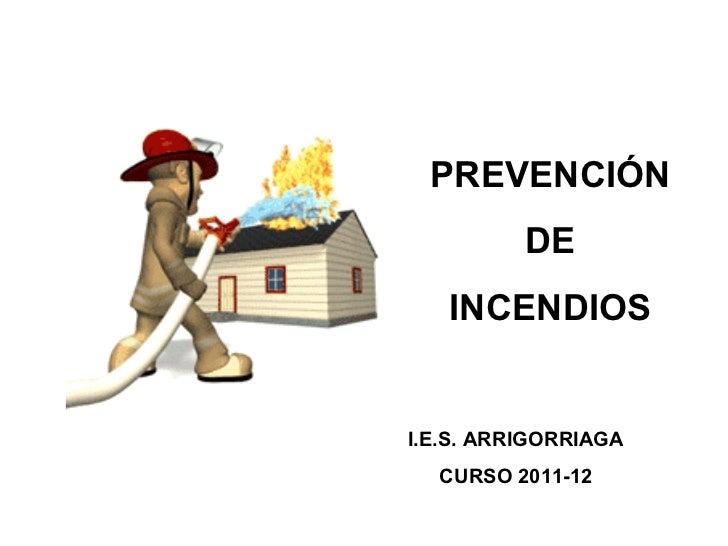 PREVENCIÓN DE INCENDIOS I.E.S. ARRIGORRIAGA CURSO 2011-12