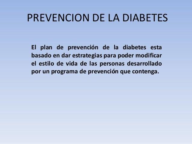 PREVENCION DE LA DIABETESEl plan de prevención de la diabetes estabasado en dar estrategias para poder modificarel estilo ...