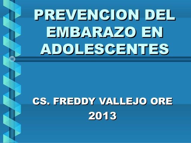 PREVENCION DELPREVENCION DEL EMBARAZO ENEMBARAZO EN ADOLESCENTESADOLESCENTES CS. FREDDY VALLEJO ORECS. FREDDY VALLEJO ORE ...