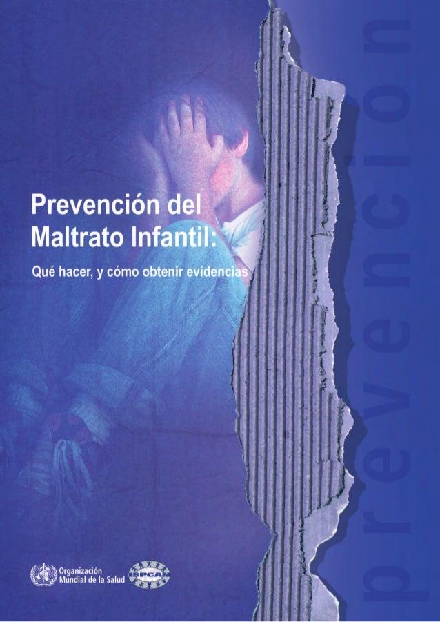 Prevención del maltratoinfantil: Qué hacer, y cómoobtener evidenciasySOCIEDAD INTERNACIONAL PARA LA PREVENCIÓN DELMALTRATO...