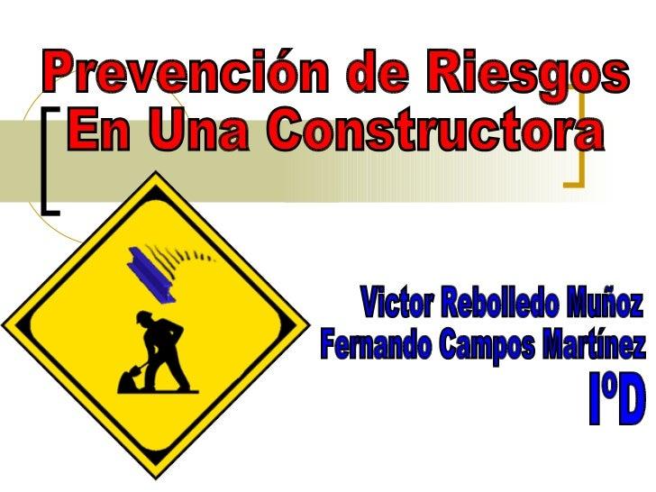 Prevención de Riesgos En Una Constructora Victor Rebolledo Muñoz Fernando Campos Martínez IºD