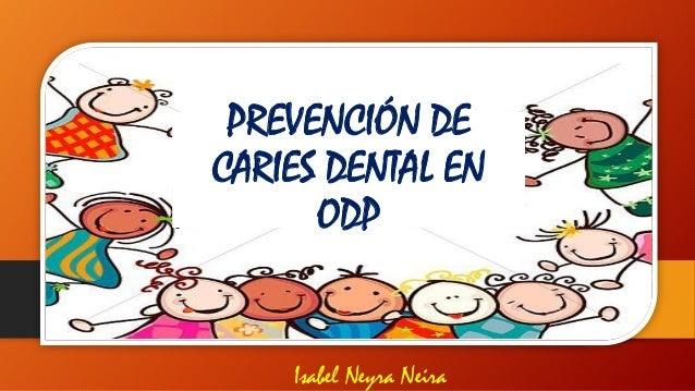 PREVENCIÓN DE CARIES DENTAL EN ODP Isabel Neyra Neira