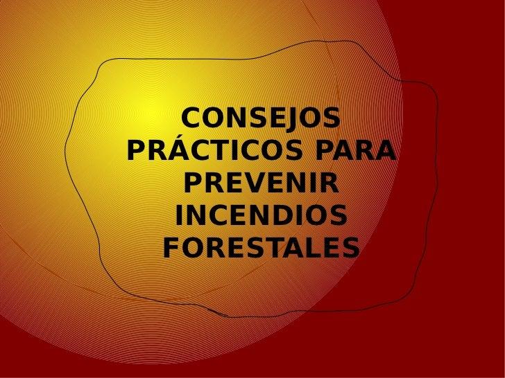 CONSEJOS PRÁCTICOS PARA PREVENIR INCENDIOS FORESTALES