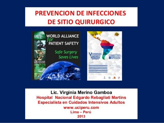 PREVENCION DE INFECCIONES DE SITIO QUIRURGICO Lic. Virginia Merino Gamboa Hospital Nacional Edgardo Rebagliati Martins Esp...