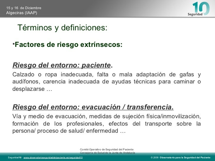 Términos y definiciones: <ul><li>Factores de riesgo extrínsecos: </li></ul><ul><li>Riesgo del entorno: paciente . </li></u...
