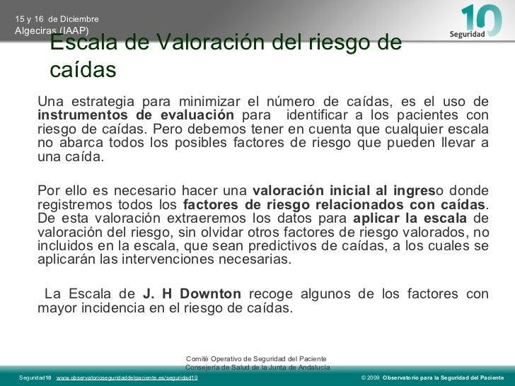 Escala de Valoración del riesgo de caídas Una estrategia para minimizar el número de caídas, es el uso de  instrumentos de...