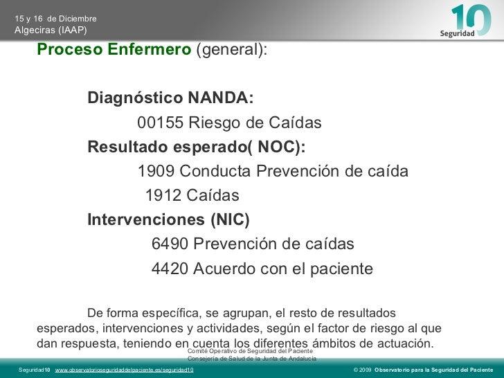 Proceso Enfermero  (general): Diagnóstico NANDA: 00155 Riesgo de Caídas Resultado esperado( NOC): 1909 Conducta Prevención...
