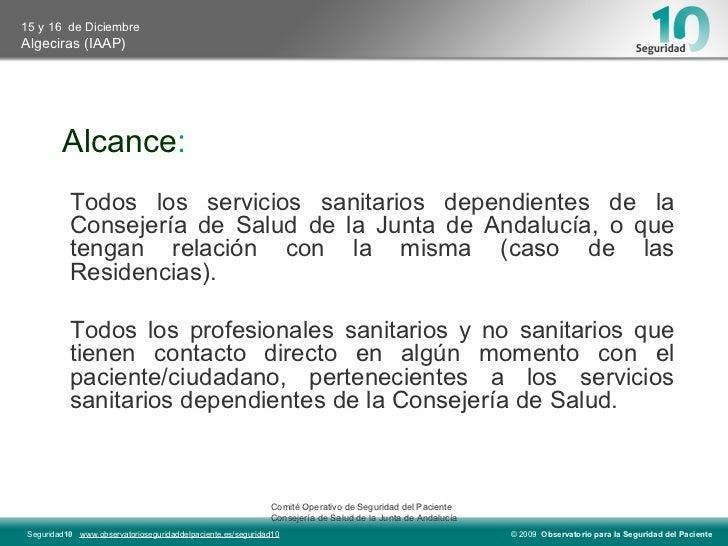 Alcance : Todos los servicios sanitarios dependientes de la Consejería de Salud de la Junta de Andalucía, o que tengan rel...
