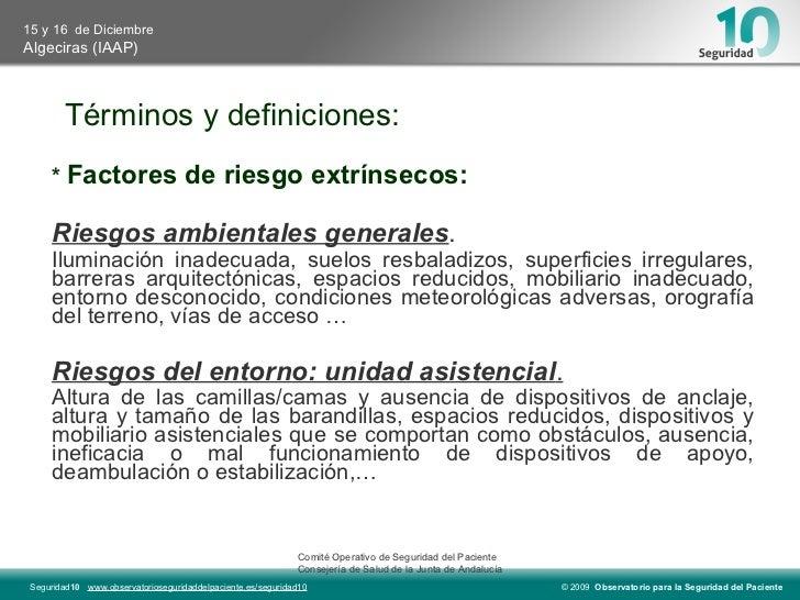 Términos y definiciones: *  Factores de riesgo extrínsecos: Riesgos ambientales generales . Iluminación inadecuada, suelos...