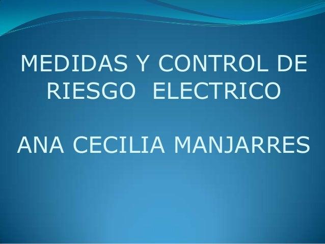MEDIDAS Y CONTROL DE RIESGO ELECTRICOANA CECILIA MANJARRES